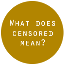 What does censored mean?